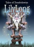 Lilylong Book 10: Tales of Tossledowns eBook by Laurence Knighton