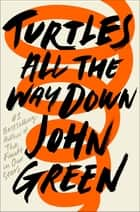 Turtles All the Way Down ebook by John Green