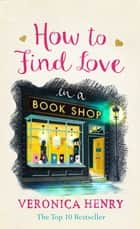 How to Find Love in a Book Shop eBook by Veronica Henry