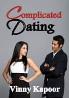 Complicated Dating (A Short Story) ebook by Vinny Kapoor
