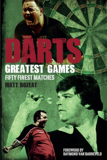 Darts Greatest Games - Fifty Finest Matches from the World of Darts ebook by Matt Bozeat