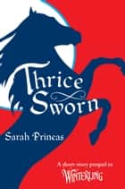 Thrice Sworn - A Short-Story Prequel to Winterling ebook by