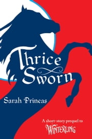 Thrice Sworn - A Short-Story Prequel to Winterling ebook by Sarah Prineas