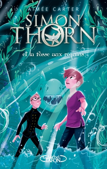Simon Thorn - tome 3 Et la fosse aux requins eBook by Aimee Carter