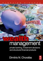 Wealth Management: Private Banking, Investment Decisions, and Structured Financial Products ebook by Chorafas, Dimitris N.