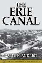 The Erie Canal ebook by Ralph K. Andrist