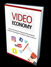 Video Economy - Discover The Secrets To Using YouTube, Snapchat and Other Video Platforms To Reach a Wider Audience ebook by Anonymous