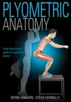 Plyometric Anatomy ebook by Derek Hansen, Steve Kennelly