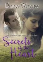Secrets of the Heart ebook by Dana Wayne