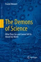 The Demons of Science - What They Can and Cannot Tell Us About Our World ebook by Friedel Weinert