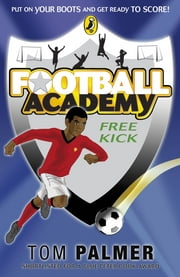 Football Academy: Free Kick - Free Kick ebook by Tom Palmer