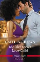 Sheikh's Secret Love-Child 電子書籍 by Caitlin Crews