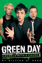 Green Day: Rebels with a Cause ebook by Gillian Gaar