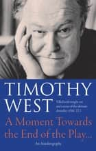 A Moment Towards the End of the Play' - An Autobiography ebook by Timothy West