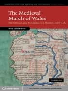 The Medieval March of Wales ebook by Max Lieberman