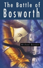The Battle of Bosworth ebook by Michael Bennett