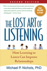 The Lost Art of Listening, Second Edition - How Learning to Listen Can Improve Relationships ebook by Michael P. Nichols, PhD