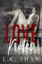 Love Notes ebook by LK Shaw