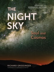 The Night Sky, Updated and Expanded Edition - Soul and Cosmos: The Physics and Metaphysics of the Stars and Planets ebook by Richard Grossinger,Bernadette Mayer