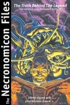 The Necronomicon Files - The Truth Behind Lovecraft's Legend ebook by Daniel Harms, John Wisdom Gonce III