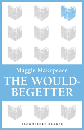 The Would-Begetter ebook by Maggie Makepeace