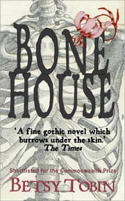 Bone House ebook by Betsy Tobin