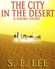 The City in the Desert ebook by S. E. Lee