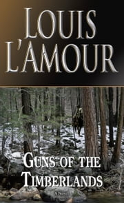 Guns of the Timberlands ebook by Louis L'Amour