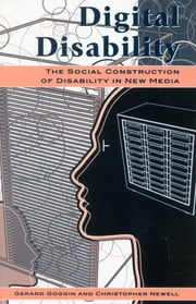 Digital Disability - The Social Construction of Disability in New Media ebook by Gerard Goggin,Christopher Newell