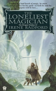 The Loneliest Magician ebook by Irene Radford