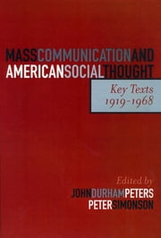 Mass Communication and American Social Thought - Key Texts, 1919-1968 ebook by Peter Simonson, Jane Addams, Theodor Adorno,...
