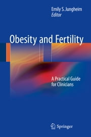 Obesity and Fertility - A Practical Guide for Clinicians ebook by Emily S. Jungheim