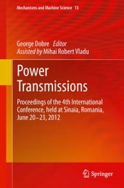 Power Transmissions - Proceedings of the 4th International Conference, held at Sinaia, Romania, June 20 -23, 2012 ebook by George Dobre,Mihai Robert Vladu