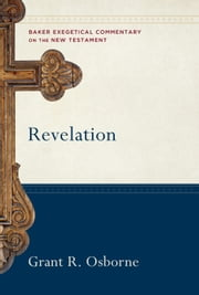 Revelation (Baker Exegetical Commentary on the New Testament) ebook by Grant R. Osborne