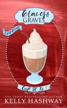 Glaces and Graves (Cup of Jo 5) ebook by Kelly Hashway