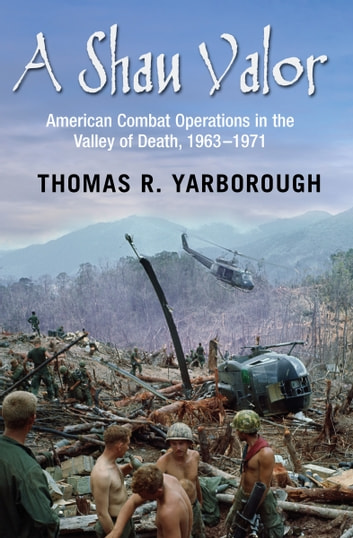 A Shau Valor - American Combat Operations in the Valley of Death, 1963–1971 ebook by Col. Thomas R. Yarborough