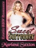 Sweet Surrender (Erotic BBW Romance) ebook by Marlene Sexton