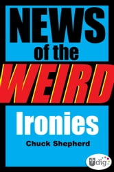 News of the Weird: Ironies ebook by Chuck Shepherd