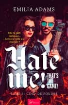 Hate me! That's the game! - Tome 1 - Coup de foudre eBook by Emilia Adams