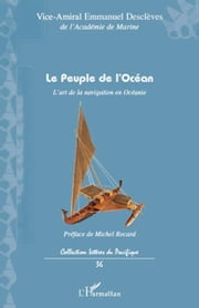 Le peuple de l'Océan: L'art de la navigation en Océanie ebook by Emmanuel Descleves