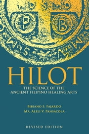 Hilot - The Science of the Ancient Filipino Healing Arts ebook by Bibiano S. Fajardo,Ma. Aleli V. Pansacola