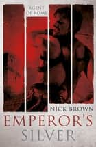 The Emperor's Silver - Agent of Rome 5 ebook by
