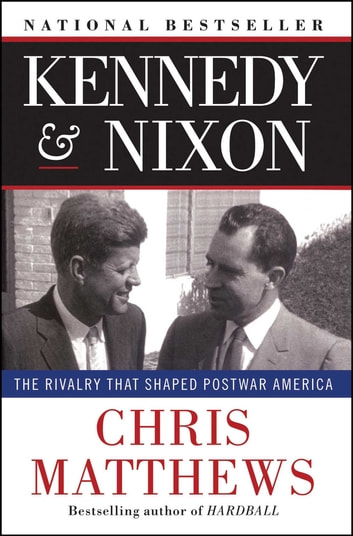 Kennedy & Nixon - The Rivalry that Shaped Postwar America ebook by Chris Matthews