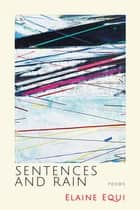 Sentences and Rain ebook by Elaine Equi