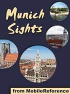 Munich Sights: a travel guide to the top 30 attractions in Munich, Germany (Mobi Sights) eBook von MobileReference