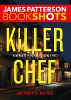 「Killer Chef」(James Patterson,Jeffrey J. Keyes著)