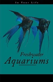 Freshwater Aquariums in Your Life ebook by Amanda Pisani