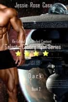 Dark - Galactic Cyborg Heat Series, #2 eBook by Jessie Rose Case