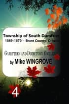 Township of South Dumfries 1869-1870: Gazetteer & Directory Brant County, Ontario ebook by Mike Wingrove