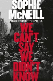 We Can't Say We Didn't Know ebook by Sophie McNeill